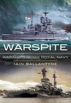Warspite - Warships of the Royal Navy ebook by Iain Ballantyne