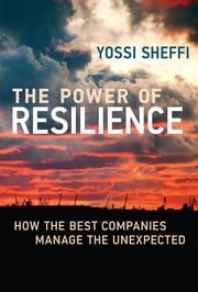 The Power of Resilience - How the Best Companies Manage the Unexpected ebook by Yossi Sheffi