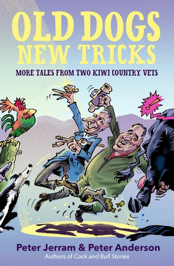 Old Dogs New Tricks - More Tales from Two Kiwi Country Vets ebook by Peter Anderson,Peter Jerram