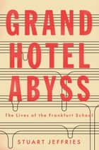Grand Hotel Abyss ebook by Stuart Jeffries