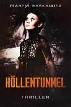 Höllentunnel - Thriller eBook by Martin Barkawitz