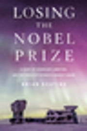 LOSING+THE+NOBEL+PRIZE:A+STORY+OF+COSMOLOGY,AMBITION,AND+THE+PERILS+OF+SCIENCE'S+HIGHEST+HONOR
