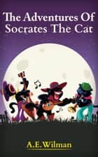 The Adventures of Socrates the Cat ebook by A.E. Wilman