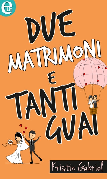 Due matrimoni e tanti guai (eLit) ebook by Kristin Gabriel
