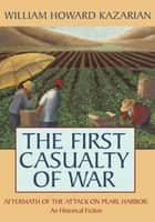 The First Casualty of War ebook by William Howard Kazarian
