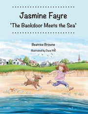 Jasmine Fayre: the Backdoor Meets the Sea ebook by Beatrice Browne, Dave Hill