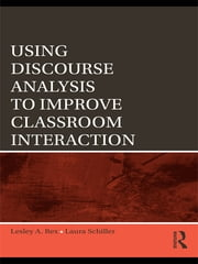 Using Discourse Analysis to Improve Classroom Interaction ebook by Lesley A. Rex,Laura Schiller