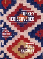 Turkey Rediscovered - A Land between Tradition and Modernity ebook by Klaus Reichert