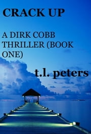 Crack Up, A Dirk Cobb Thriller (Book One) ebook by T.L. Peters