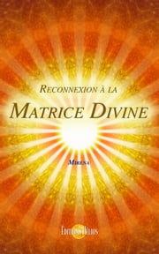 Reconnexion à la Matrice Divine ebook by Kobo.Web.Store.Products.Fields.ContributorFieldViewModel