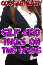 Gilf CEO takes on two studs ebook by Cougar Lusty