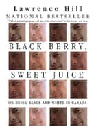 Black Berry, Sweet Juice - On Being Black and White in Canada eBook by Lawrence Hill