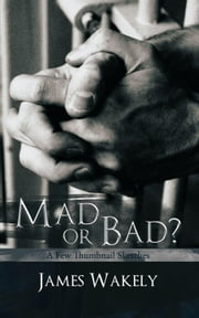Mad or Bad? - A few thumbnail sketches ebook by James Wakely