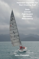 Important Upgrades for Your Cruising Boat ebook by John Champion