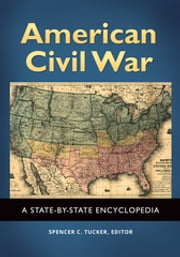 American Civil War: A State-by-State Encyclopedia [2 volumes] ebook by Spencer C. Tucker