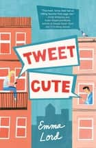 Tweet Cute - A Novel ebook by Emma Lord