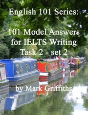 English 101 Series: 101 Model Answers for IELTS Writing Task 2 - set 2 ebook by Mark Griffiths