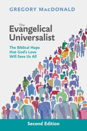 The Evangelical Universalist - The Biblical Hope That God's Love Will Save Us All ebook by Gregory MacDonald
