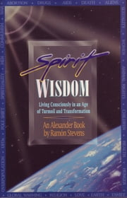 Spirit Wisdom: Living Consciously in an Age of Turmoil and Transformation ebook by Ramon Stevens