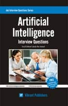 Artificial Intelligence Interview Questions You'll Most Likely Be Asked ebook by Vibrant Publishers
