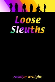 Loose Sleuths, Lesbian Adventure Club: Book 4 ebook by Rosalyn Wraight