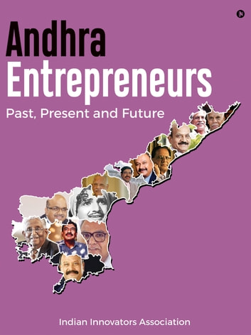 Andhra Entrepreneurs - Past, Present and Future ebook by Indian Innovators Association