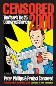 Censored 2000 - The Year's Top 25 Censored Stories ebook by Peter Phillips,Project Censored,Mumia Abu-Jamal,Tom Tomorrow