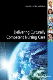 Delivering Culturally Competent Nursing Care ebook by Gloria Kersey-Matusiak PhD, RN
