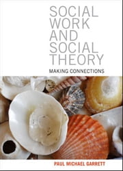 Social work and social theory ebook by Garrett,Paul Michael