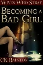 Becoming a Bad Girl ebook by C.K. Ralston