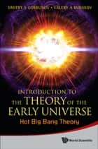 Introduction to the Theory of the Early Universe - Hot Big Bang Theory ebook by Dmitry S Gorbunov, Valery A Rubakov