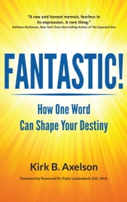 FANTASTIC! How One Word Can Shape Your Destiny ebook by Kirk B. Axelson
