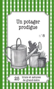 Un potager prodigue - 25 trucs et astuces de grand-mère ebook by Gaëlle Van Ingelgem, Julie Oldenhove