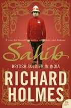 Sahib: The British Soldier in India 1750–1914 ebook by Richard Holmes