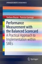 Performance Measurement with the Balanced Scorecard - A Practical Approach to Implementation within SMEs ebook by Stefano Biazzo, Patrizia Garengo