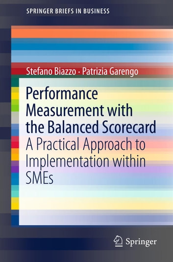 Performance Measurement with the Balanced Scorecard - A Practical Approach to Implementation within SMEs ebook by Stefano Biazzo,Patrizia Garengo