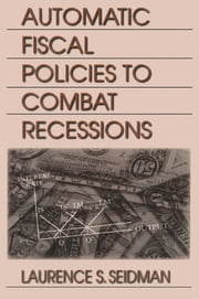 Automatic Fiscal Policies to Combat Recessions ebook by Laurence S. Seidman