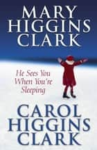 He Sees You When You're Sleeping ebook by Carol Higgins Clark