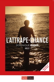 L'attrape-chance - Le récit d'un homme qui s'est battu contre le cancer ebook by Kobo.Web.Store.Products.Fields.ContributorFieldViewModel