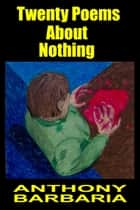 20 Poems About Nothing ebook by Anthony Barbaria