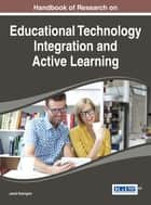 Handbook of Research on Educational Technology Integration and Active Learning ebook by Jared Keengwe