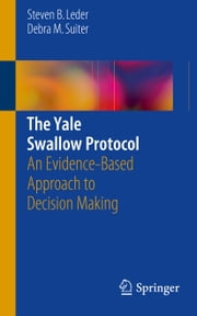 The Yale Swallow Protocol - An Evidence-Based Approach to Decision Making ebook by Steven B. Leder,Debra M. Suiter