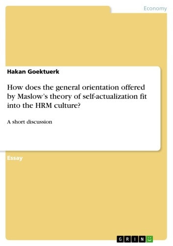 How does the general orientation offered by Maslow's theory of self-actualization fit into the HRM culture? - A short discussion ebook by Hakan Goektuerk