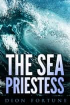The Sea Priestess ebook by Dion Fortune