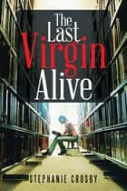 The Last Virgin Alive ebook by Stephanie Crosby