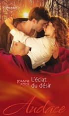 L'éclat du désir ebook by Joanne Rock