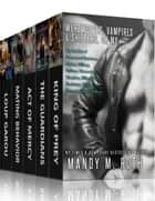 Werewolves, Vampires and Shifters, Oh My: Big Box Set of Paranormal Romance, Alphas, Military, Shifters, Werewolves, Vampires, Billionaires, Rockstars, Witches, Demons, Slayers & More ebook by Mandy M. Roth