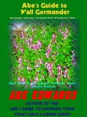Abe's Guide to Wall Germander ebook by Abe Edwards