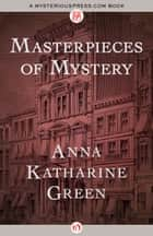 Masterpieces of Mystery ebook by Anna Katharine Green