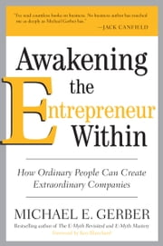 Awakening the Entrepreneur Within - How Ordinary People Can Create Extraordinary Companies ebook by Michael E. Gerber